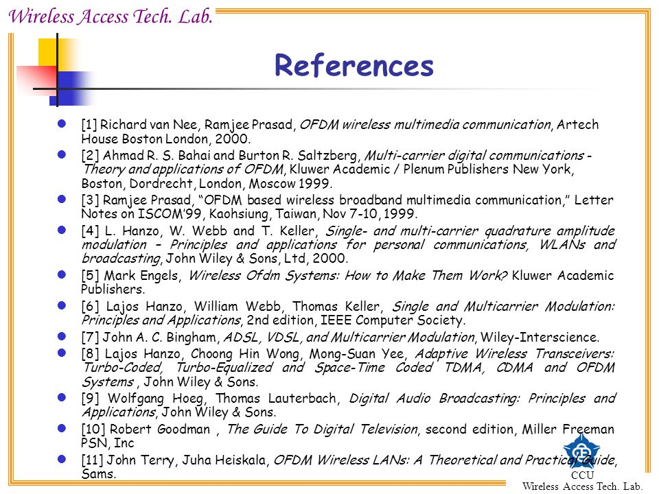 References [1] Richard van Nee, Ramjee Prasad, OFDM wireless multimedia communication, Artech House Boston London, 2000.